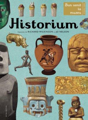 Historium. Bun venit la muzeu. Intrarea liberă - Jo Nelson, Richard Wilkinson. Humanitas prin Didactopia