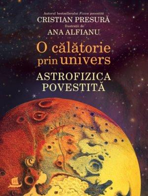 O călătorie prin univers. Astrofizica povestită - Cristian Presură, Ana Alfianu. Humanitas prin Didactopia