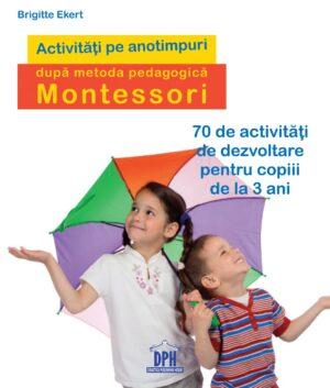Activități pe anotimpuri după metoda pedagogică Montessori - Brigitte Ekert - DPH prin Didactopi