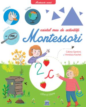 Montessori acasă Caietul meu de activități Montessori - Celine Santini, Vendula Kachel, Claire Frossard - DPH prin Didactopia 1