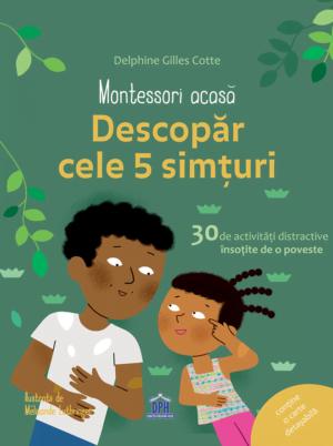 Montessori acasă Descoperă cele cinci simțuri - Delphine Gilles Cotte - DPH prin Didactopia
