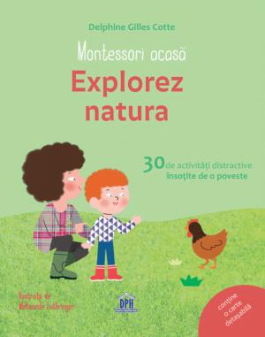 Montessori acasă Explorez natura - Delphine Gilles Cotte, Melisande Luthringer - DPH prin Didactopia