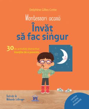 Montessori acasă Învăț să fac singur - Delphine Gilles Cotte - DPH prin Didactopia 1