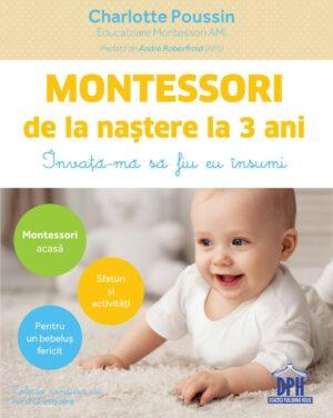 Montessori de la naștere la 3 ani - Învață-mă să fiu eu însumi - Charlotte Poussin - DPH prin Didactopia