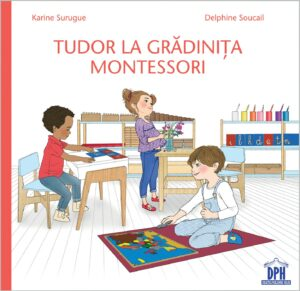 Tudor la Grădinița Montessori - Karine Surugue, Delphine Soucail - DPH prin Didactopia